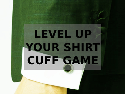 Level up your shirt cuff game